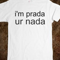 I'm Prada You're Nada