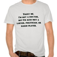Trust Me, I'm Not a Doctor...But... T-shirt