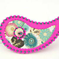 Paisley felt and fabric brooch - OOAK - Fucshia teal