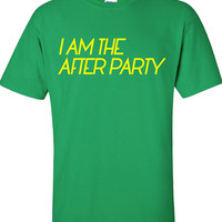 I am the after party Funny T-Shirt Tee Shirt T swag Mens Ladies Womens sexy animal crazy drink drank drunk Will betty Tee ML-162