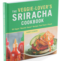 The Veggie-Lover's Sriracha Cookbook | Mod Retro Vintage Books | ModCloth.com