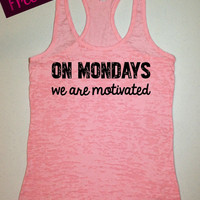 On Mondays We Are Motivated... Funny Fitness Workout Tank...Light Pink Burnout Racerback Tank Top...Funny Little Workout Collection.
