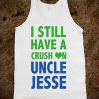 I STILL HAVE A CRUSH ON UNCLE JESSE - underlinedesigns