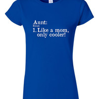 Aunt Like A MOM But Only COOLER Great Shirt for Sisters And AUnts Makes Great Holiday Gift Aunts Rule Juniors Ladies unisex STyles