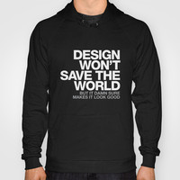 DESIGN WON'T SAVE THE WORLD Hoody by WORDS BRAND™