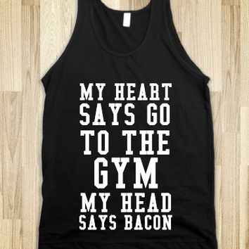 MY HEART SAYS GO TO THE GYM MY HEAD SAYS BACON