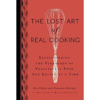 The Lost Art of Real Cooking: Rediscovering the Pleasures of Traditional Food One Recipe at a Time [Bargain Price] [Hardcover]