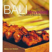 Bali Unveiled: The Secrets of Balinese Cuisine [Hardcover]