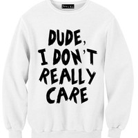 Dude, I Don't Really Care Sweatshirt | Yotta Kilo