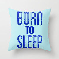 Born To Sleep Throw Pillow by LookHUMAN
