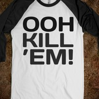 OOH KILL 'EM! TEE (BLACK ART)