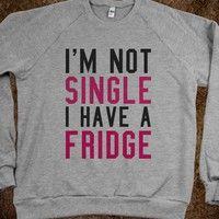 I'M NOT SINGLE I HAVE A FRIDGE SWEATSHIRT SWEATER