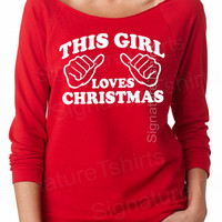 UGLY CHRISTMAS SWEATER - This Girl Loves Christmas - off the shoulder shirt Womens Slouchy Sweatshirt Funny Christmas sweater Christmas gift