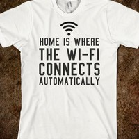 HOME IS WHERE THE WI-FI CONNECTS AUTOMATICALLY T-SHIRT