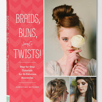 Braids, Buns, and Twists! Step-by-Step Tutorials for 80 Fabulous Hairstyles By Christina Butcher  - Urban Outfitters