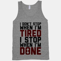 I Don't Stop When I'm Tired I Stop When I'm Done