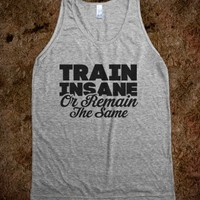 Train Insane Or Remain The Same (Grey Tank)