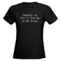 Careful or Novel Women's Dark T-Shirt - CafePress Australia