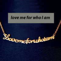 """Love Me For Who I Am"" True Statement Necklace"