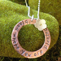 Bloom where you are planted. Mixed metal hand stamped necklace