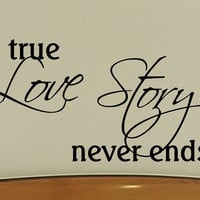 Wall Quote Decal Sticker - A True Love Story Never Ends