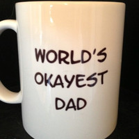 WORLD'S OKAYEST DAD or Mom Mugs