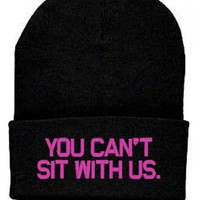 YOU Can't SIT with Us Beanie Knit Hat Mean Girls