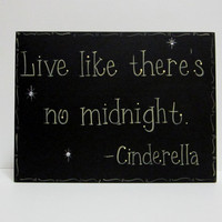 "Hand Painted Black Wooden Sign, ""Live like there's no midnight. - Cinderella"""