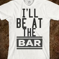 I'LL BE AT THE BAR