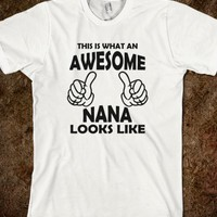 THIS IS WHAT AN AWESOME NANA LOOKS LIKE