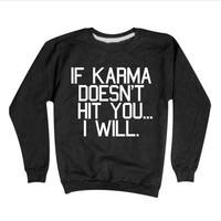 Karma Sweatshirt | I Will Hit You Crewneck Sweater