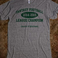 Funny 'Fantasy Football League Champion 2014-2015, Suck It Bit*ches' Comedy T-Shirt