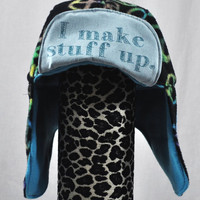 WarmFuzzy SALE I make stuff up. - Whimsically Fun Hat - Make a Statement without a word & Keep your Head Toasty too