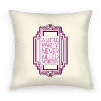 A Little Party Never Killed Nobody Pillow