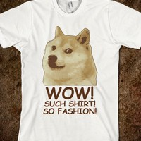 Wow! Such Shirt! So Fashion!