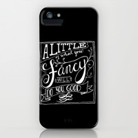 A little of what you fancy will do you good iPhone & iPod Case by CAPow!