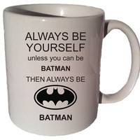 ALWAYS Be YOURSELF BATMAN funny 11 oz coffee tea mug 002