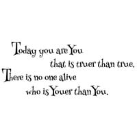 Today you are you that is truer than true... Dr. Seuss Wall Decal Words Quote Sticker WW4024