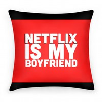 Netflix Is My Boyfriend Pillow