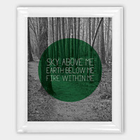 Photo Print 8x10 Sky above me earth below me fire within me Inspirational Quote Wall Art Nature Wall Art Green Print Photo Quote