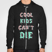 cool kids cant die Hoody by Sara Eshak