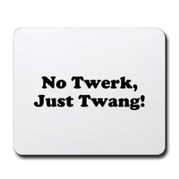 No Twerk, Just Twang! Mousepad