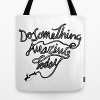 DO SOMETHING AMAZING TODAY Tote Bag by Huebucket