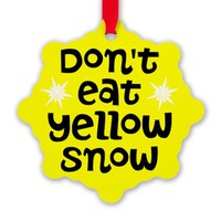 Don't Eat Yellow Snow Ornament
