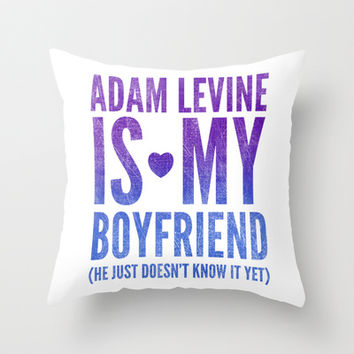 Adam Levine Is My Boyfriend Throw Pillow by LookHUMAN