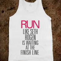 Run like Seth Rogen is waiting at the finish line