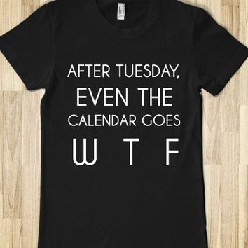AFTER TUESDAY, EVEN THE CALENDAR GOES W T F