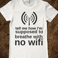 Tell Me How I'm Supposed to Breathe With No Wifi-White T-Shirt