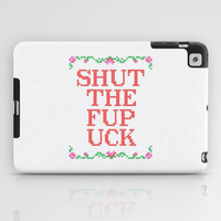 Shut The Fup Uck iPad Case by LacyDermy