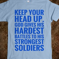 KEEP YOUR HEAD UP. GOD GIVES HIS HARDEST BATTLES TO HIS STRONGEST SOLDIERS T-SHIRT (BLUE ICL02)